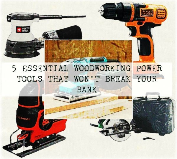 5 essential woodworking power tools that wont break your bank