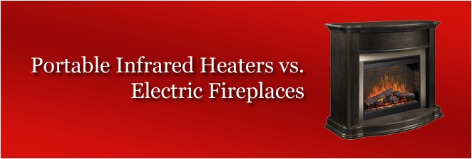 portable infrared heaters vs electric fireplaces