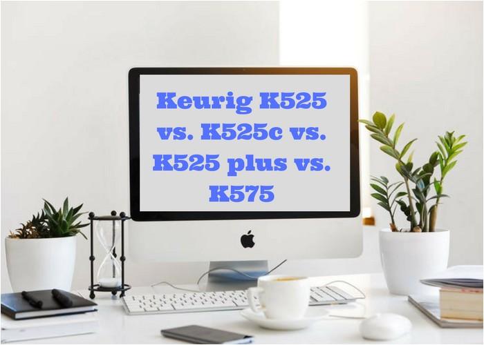 keurig k525 vs k525c vs k525 plus vs k575
