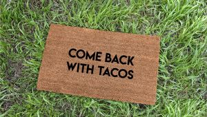 Come Back with Tacos Doormat Come Back with Tacos Doormat Tacos Cute Doormat Funny Etsy