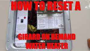 How to Reset Rinnai Tankless Water Heater How to Reset Girard Rv On Demand Water Heater the Mystery Reset