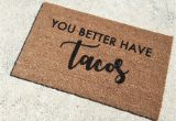 You Better Have Tacos Doormat Tacos Doormat Funny Door Mat Cute Doormat Welcome Mat Etsy
