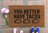 You Better Have Tacos Doormat You Better Have Tacos Doormat Funny Doormat Taco Welcome Etsy