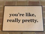 You Re Like Really Pretty Doormat the original You 39 Re Like Really Pretty Printed Doormat